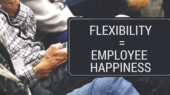Flexibility equals employee happiness